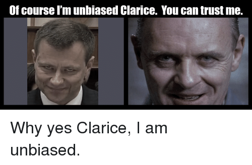 Of Course Im Unbiased Clarice You Can Trust Me Yes Meme On Meme