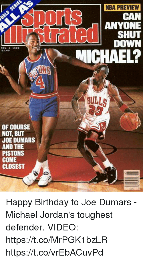 Birthday, Jordans, and Memes: OF COURSE  NOT BUT  JOE DUMARS  AND THE  PISTONS  COME  CLOSEST  NBA PREVIEW  CAN  ANYONE  SHUT  DOWN  MICHAEL?  TILLS Happy Birthday to Joe Dumars - Michael Jordan's toughest defender.   VIDEO: https://t.co/MrPGK1bzLR https://t.co/vrEbACuvPd