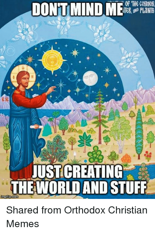of donttimindmer the cosmos justcreating the world and stuff matlipoom 3854711 ✅ 25 best memes about funny christian memes funny christian memes