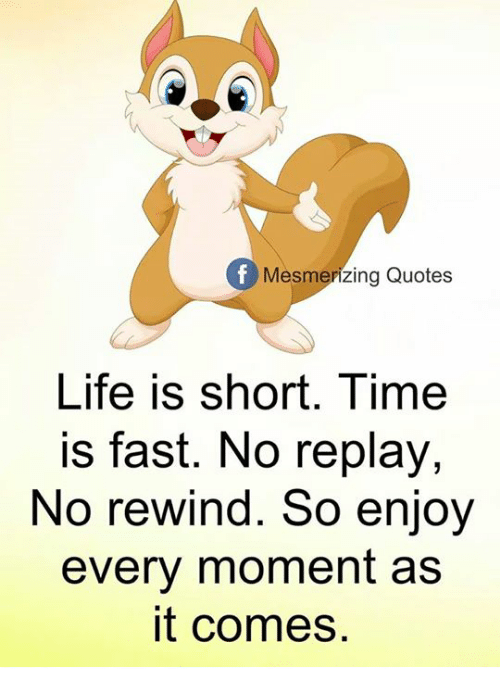 Of Mesmerizing Quotes Life Is Short Time Is Fast No Replay No Rewind
