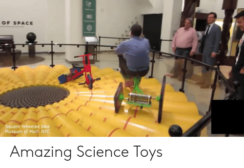 Memes, Math, and Science: OF SPACE  Square-Wheeled Bike  Museum of Math NYC Amazing Science Toys