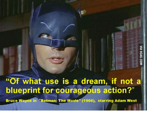 "A Dream, Batman, and Memes: ""Of what use is a dream, if not a  blueprint for courageous action?""  Bruce Wayne in ""Batman: The Movie"" (1966), starring Adam West"