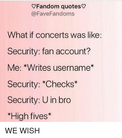 OFandom Quotes What if Concerts Was Like Security Fan ...
