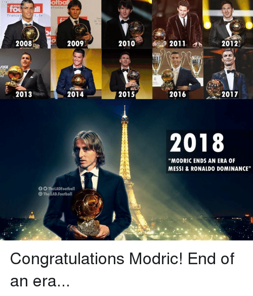 "Fifa, Football, and Memes: ofbal  efootbal1  francef  fr  Qua  2008  2009  20102  20112012  0  FIFA  ION  2013  2014  2015  2016  2017  2018  ""MODRIC ENDS AN ERA OF  MESSI & RONALDO DOMINANCE""  0 0 The LADFootball  The.LAD.Football Congratulations Modric! End of an era..."