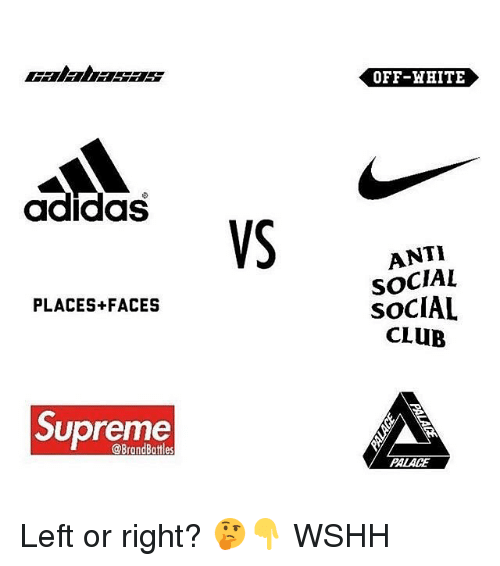 Adidas, Club, and Memes: OFF-HHITE  adidas  ANTI  SOCIAL  SOCIAL  CLUB  PLACES+FACES  Supreme  @BrandBattles  PALACE Left or right? 🤔👇 WSHH