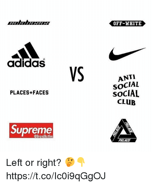 Adidas, Club, and Supreme: OFF-HHITE  adidas  ANTI  SOCIAL  SOCIAL  CLUB  PLACES+FACES  Supreme  @BrandBattles  PALACE Left or right? 🤔👇 https://t.co/Ic0i9qGgOJ