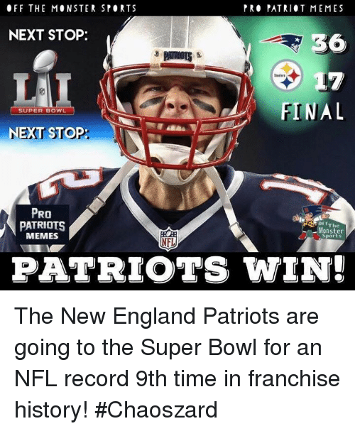 England, Memes, and Monster: OFF THE MONSTER SPORTS  PRO PATRIOT MEME S  NEXT STOP:  36  FINAL  SUPER BOWL  NEXT STOP  PRO  PATRIOTS  Offi  The  Monster  MEMES  Sports  PATRIOTS WIN! The New England Patriots are going to the Super Bowl for an NFL record 9th time in franchise history! #Chaoszard
