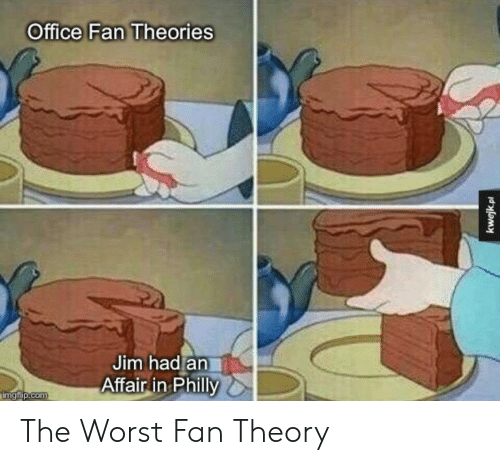 The Office, The Worst, and Office: Office Fan Theories  Jim had an  Affair in Philly  imgflip.com  kwejk.pl The Worst Fan Theory