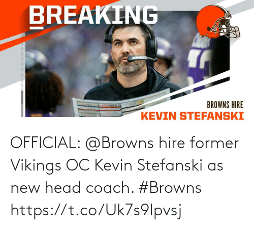 Head, Memes, and Browns: OFFICIAL: @Browns hire former Vikings OC Kevin Stefanski as new head coach. #Browns https://t.co/Uk7s9lpvsj