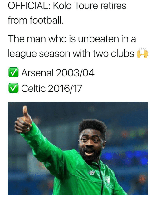 Arsenal, Celtic, and Football: OFFICIAL: Kolo Toure retires  from football  The man who is unbeaten in a  league season with two clubs  Arsenal 2003/04  Celtic 2016/17
