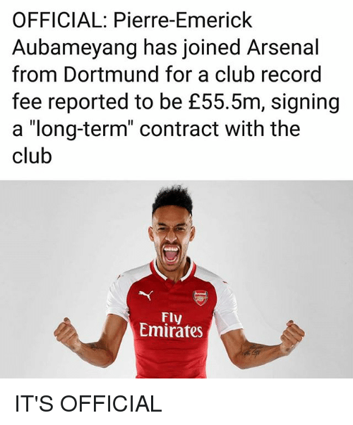 """Arsenal, Club, and Memes: OFFICIAL: Pierre-Emerick  Aubameyang has joined Arsenal  from Dortmund for a club record  fee reported to be £55.5m, signing  a """"long-term"""" contract with the  club  Fly  Emirates IT'S OFFICIAL"""