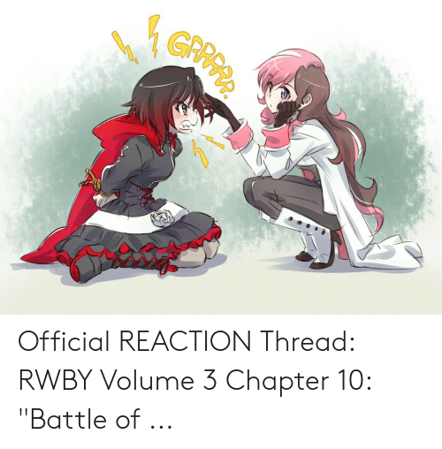 Official REACTION Thread RWBY Volume 3 Chapter 10 Battle of