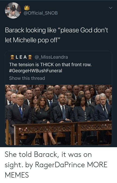 """Dank, God, and Memes: @Official_SNOB  Barack looking like """"please God don't  let Michelle pop off""""  蚩L E A蚩@一MissLeandra  The tension is THICK on that front row  #GeorgeHWBushFuneral  Show this thread She told Barack, it was on sight. by RagerDaPrince MORE MEMES"""