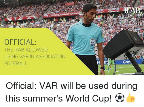 Fifa, Football, and Memes: OFFICIAL  THE IFAB ALLOWED  USING VAR IN ASSOCIATION  FOOTBALL  FIFA  Cret Official: VAR will be used during this summer's World Cup! ⚽️👍