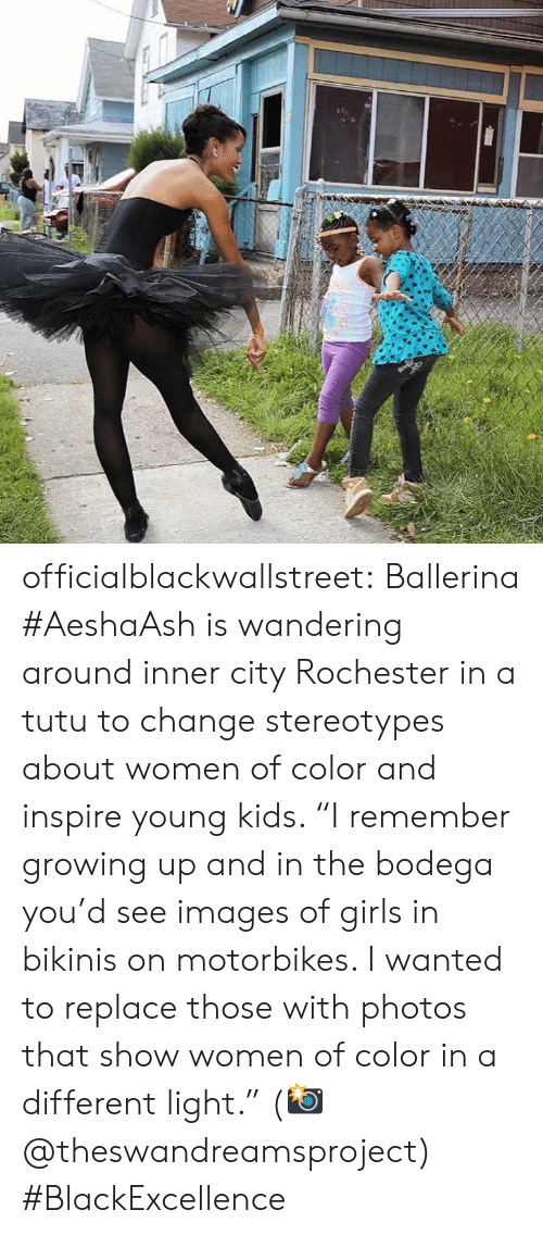 "Girls, Growing Up, and Target: officialblackwallstreet:  Ballerina #AeshaAsh is wandering around inner city Rochester in a tutu to change stereotypes about women of color and inspire young kids. ""I remember growing up and in the bodega you'd see images of girls in bikinis on motorbikes. I wanted to replace those with photos that show women of color in a different light."" (📸 @theswandreamsproject) #BlackExcellence"