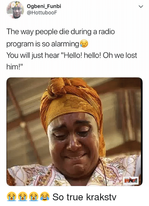 """Hello, Memes, and Radio: Ogbeni_Funkbi  @HottuboOF  The way people die during a radio  program is so alarming  You will just hear """"Hello! hello! Oh we lost  him!"""" 😭😭😭😂 So true krakstv"""