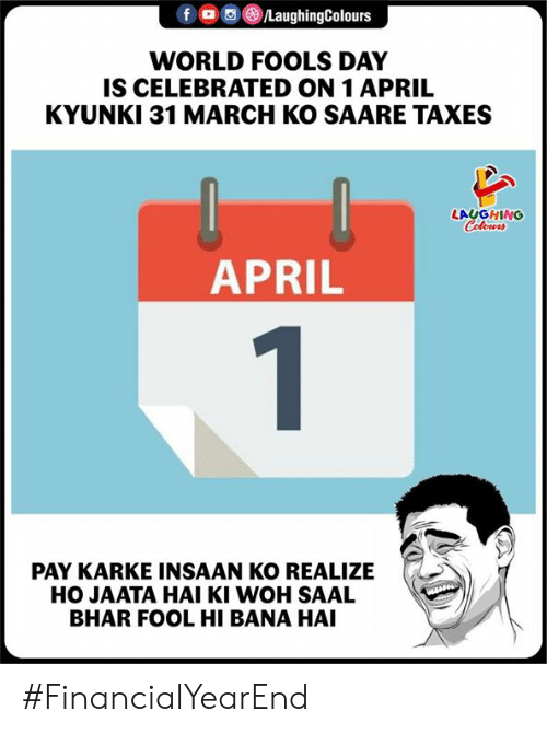 Taxes, World, and April: $oge/LaughingColours  WORLD FOOLS DAY  IS CELEBRATED ON 1 APRIL  KYUNKI 31 MARCH KO SAARE TAXES  LAUGHING  APRIL  PAY KARKE INSAAN KO REALIZE  HO JAATA HAI KI WOH SAAL  BHAR FOOL HI BANA HAI #FinancialYearEnd