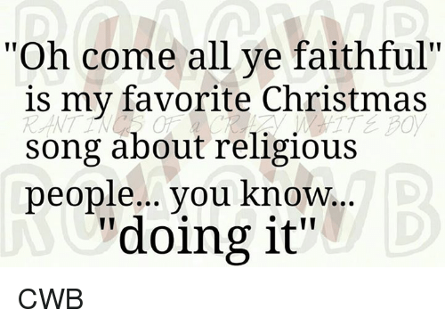 memes and christmas songs oh come all ye faithful is - Christmas Songs Religious