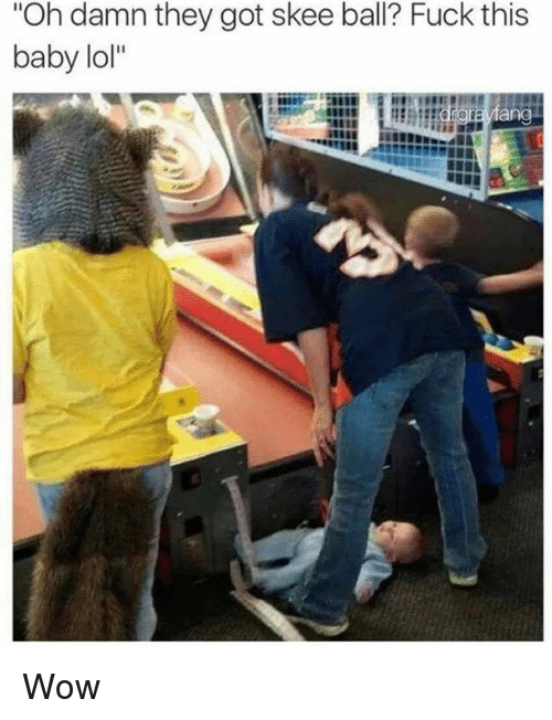 """Dank, Lol, and Wow: """"Oh damn they got skee ball? Fuck this  baby lol""""  ang Wow"""