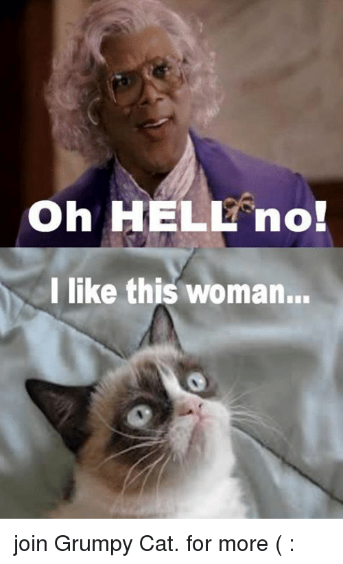 Oh Hell No I Like This Woman Join Grumpy Cat For More Grumpy Cat