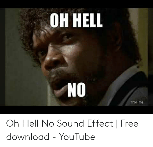 OH HELL NO Trollme Oh Hell No Sound Effect | Free Download