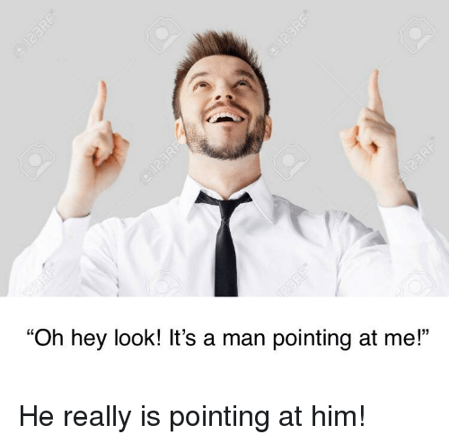 Oh Hey Look Its A Man Pointing At Me Dank Meme On Meme