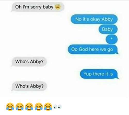 Funny, God, and Sorry: Oh I'm sorry baby  No it's okay Abby  Baby  Oo God here we go  Who's Abby?  Yup there it is  Who's Abby? 😂😂😂😂😂👀