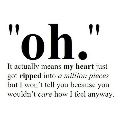 """Heart, How, and Got: """"oh.""""  It actually means my heart just  got ripped into a million pieces  but I won't tell you because you  wouldn't care how I feel anyway."""