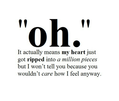 "Heart, How, and Got: ""oh.""  It actually means my heart just  got ripped into a million pieces  but I won't tell you because you  wouldn't care how I feel anyway."