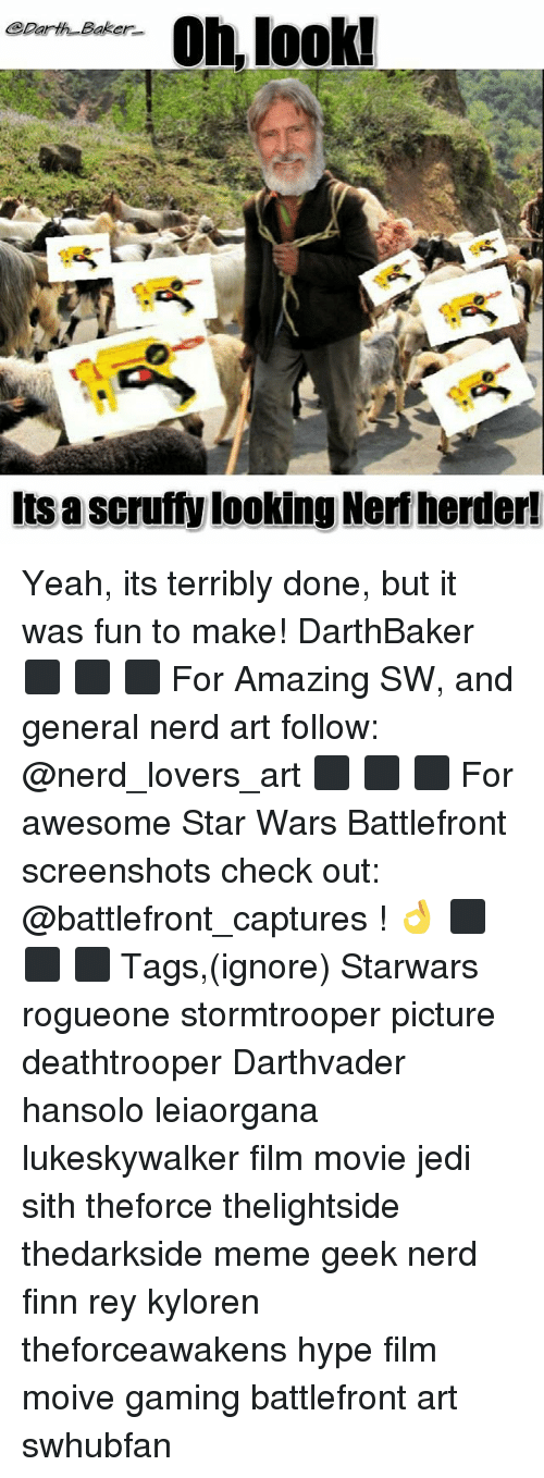 Finn, Hype, and Jedi: Oh looki  CDarth Baker.  Its ascruffy looking Nerf herder! Yeah, its terribly done, but it was fun to make! DarthBaker ⬛ ⬛ ⬛ For Amazing SW, and general nerd art follow: @nerd_lovers_art ⬛ ⬛ ⬛ For awesome Star Wars Battlefront screenshots check out: @battlefront_captures ! 👌 ⬛ ⬛ ⬛ Tags,(ignore) Starwars rogueone stormtrooper picture deathtrooper Darthvader hansolo leiaorgana lukeskywalker film movie jedi sith theforce thelightside thedarkside meme geek nerd finn rey kyloren theforceawakens hype film moive gaming battlefront art swhubfan