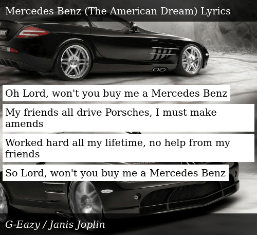 Oh Lord Won T You Buy Me A Mercedes Benz My Friends All Drive Porsches I Must Make Amends Worked Hard All My Lifetime No Help From My Friends So Lord Won T You