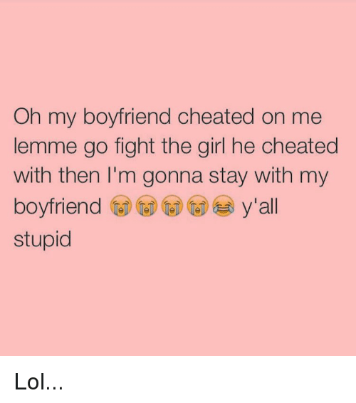 Boyfriend Dating Girl He Cheated On Me With