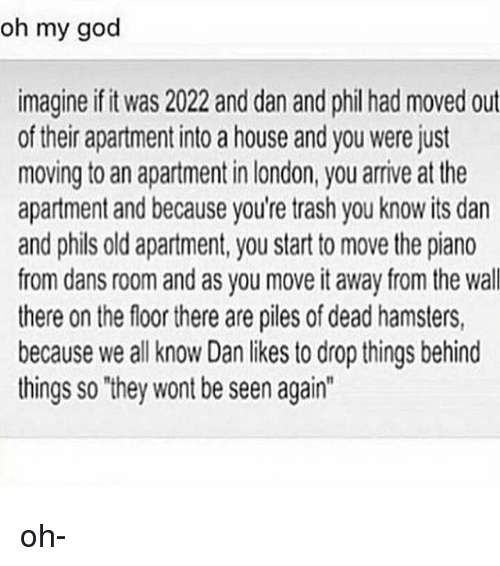Oh My God Imagine Ifitwas 2022 And Dan And Phil Had Moved