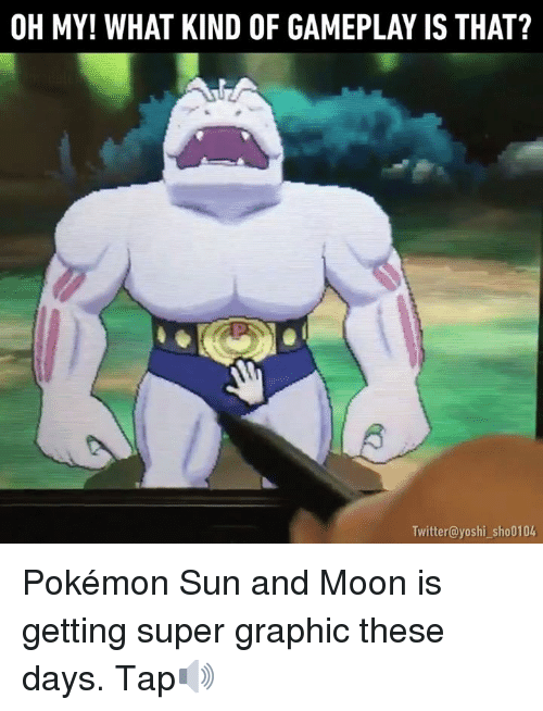 Dank, Yoshi, and Moon: OH MY! WHAT KIND OF GAMEPLAY IS THAT?  Twitter@yoshi sho0104 Pokémon Sun and Moon is getting super graphic these days. Tap🔊