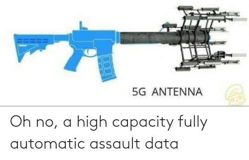Data, Automatic, and Capacity: Oh no, a high capacity fully automatic assault data