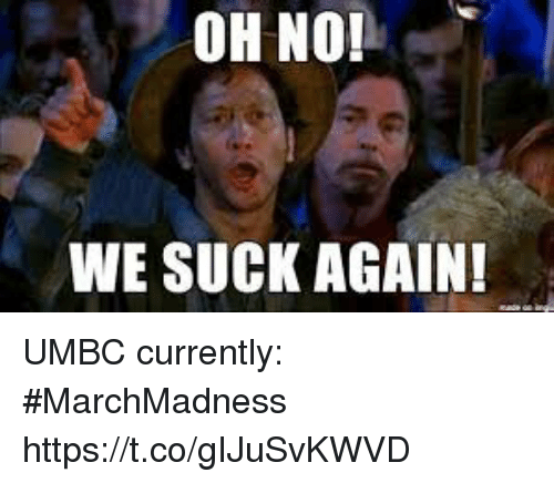 Sports, Umbc, and Oh No We Suck Again: OH NO!  WE SUCK AGAIN! UMBC currently: #MarchMadness https://t.co/gIJuSvKWVD