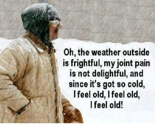 oh the weather outside is frightful my joint pain is 29585153 oh the weather outside is frightful my joint pain is not delightful