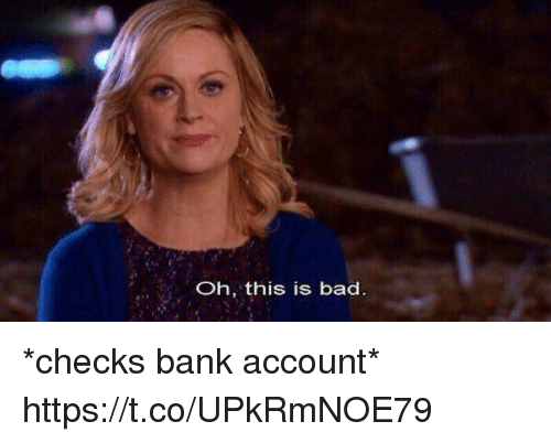 Bad, Funny, and Bank: Oh, this is bad *checks bank account* https://t.co/UPkRmNOE79