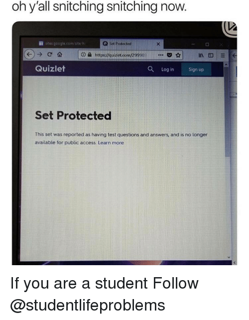 Google, Tumblr, and Access: oh y'all snitching snitching now.  İİ stes.google.cont site: h  Q Set Protected  ⓘ蝨https://guiziet.com/299989·..  ☆  Quizlet  O Log in Sign up  Set Protected  This set was reported as having test questions and answers, and is no longer  available for public access. Learn more If you are a student Follow @studentlifeproblems