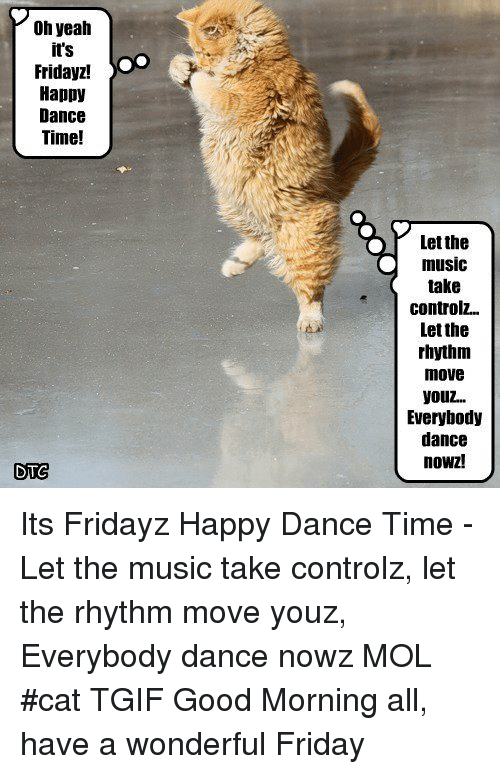 Friday Memes And Music Oh Yeah Its Fridayz Happy Dance Time
