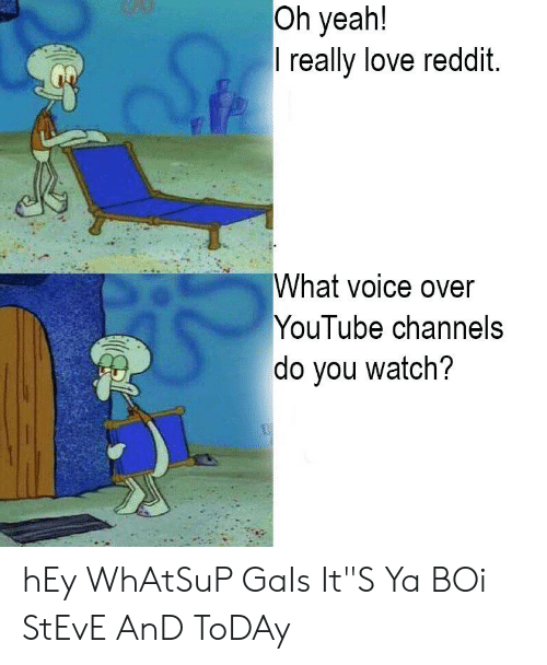Oh Yeah! Lreally Love Reddit What Voice Over YouTube