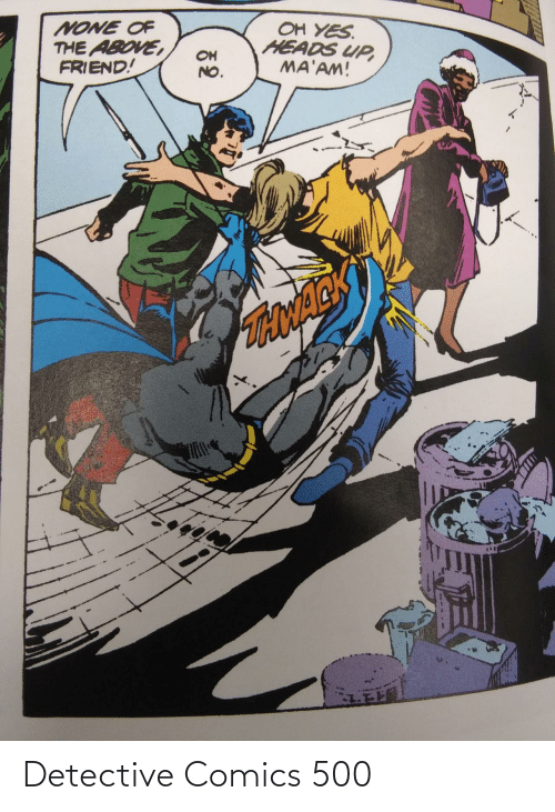 Comics, Yes, and Friend: OH YES.  HEADS UP,  MA'AM!  NONE OF  THE ABOVE,  FRIEND!  OH  NO.  TONACK Detective Comics 500
