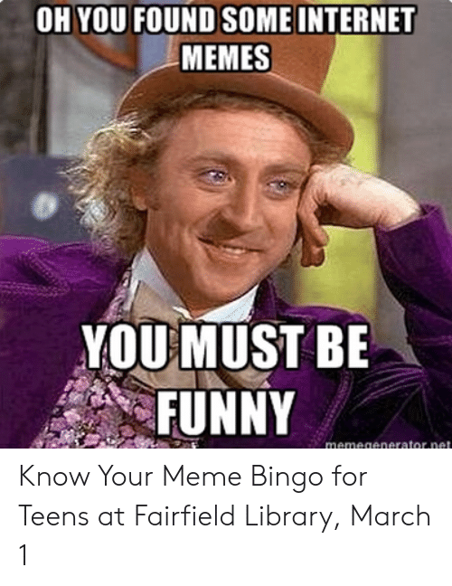Oh You Found Some Internet Memes You Must Be Funny Know Your Meme