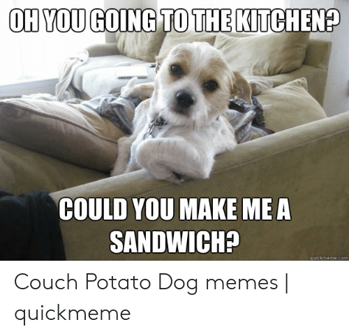 Oh You Going To The Kitchen Could You Make Mea Sandwich