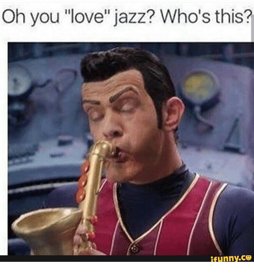 oh you love jazz whos this ifunny co 16473479 oh you love jazz? who's this? ifunnyco jazz meme on me me