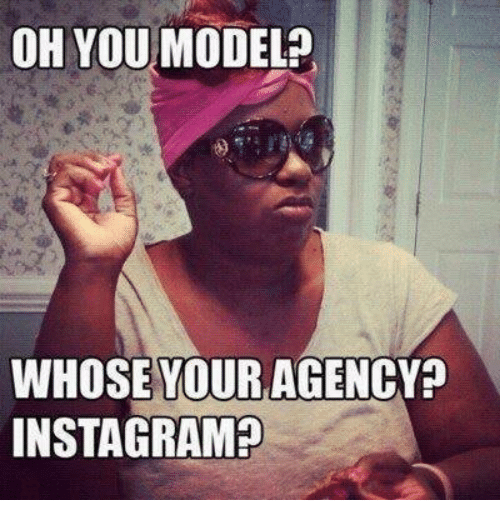 oh you model whose your agency instagram 14942489 oh you model? whose your agency instagram? instagram meme on me me