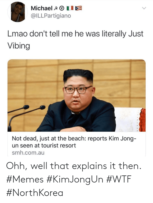 Memes, Wtf, and Well: Ohh, well that explains it then. #Memes #KimJongUn #WTF #NorthKorea