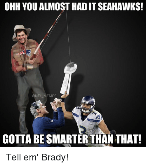 Seahawks, Tell Em, and Seahawk: OHH YOU ALMOST HAD IT SEAHAWKS!  @NFL MEMES  GOTTA BE SMARTER THANTHAT! Tell em' Brady!