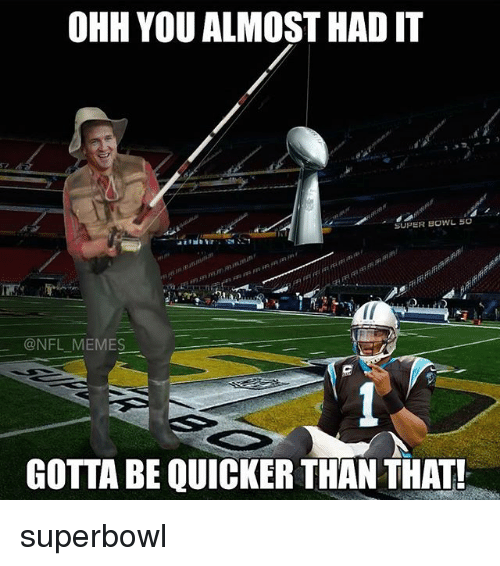 ohh you almost hadit super bowl 50 nfl memes gotta 769385 ohh you almost hadit super bowl 50 memes gotta be quicker than that