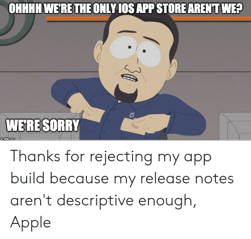 OHHHH WERE THE ONLY 1OS APP STORE ARENT WE? WERE SORRY Imgflipcom